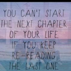 life goes on... don't dwell on the past.. look forward to the future