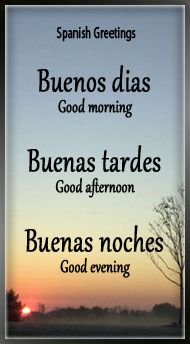 Learn Spanish Greetings: Buenos dias - Good morning, Buenas tardes - Good afternoon, and Buenas noches - Good evening