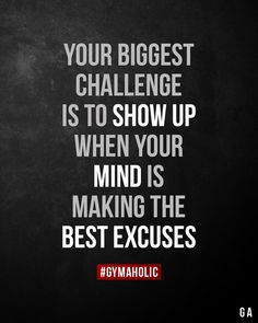 Your biggest challenge is to show up when your mind is making the best excuses. Your biggest challenge is to show up when your mind is making the best excuses.,Motivation Your biggest challenge is. Wisdom Quotes, True Quotes, Great Quotes, Words Quotes, Quotes To Live By, Motivational Quotes, Funny Quotes, Inspirational Quotes, Funny Humor