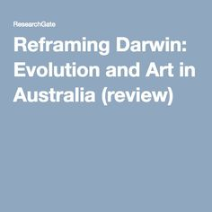 Reframing Darwin: Evolution and Art in Australia (review)