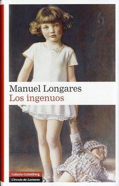 Longares, Manuel. Los Ingenuos Barcelona : Galaxia Gutenberg : Círculo de lectores, 2013