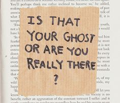 Of course you are not a ghost. Ghosts can't have really long happy conversations. Lito Rodriguez, Jandy Nelson, We Were Liars, Jm Barrie, The Embrace, The Secret History, Sam Winchester, Overwatch, Thoughts
