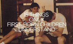 15 Things Only an Oldest Child Would Understand