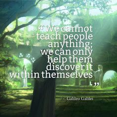 We cannot teach people anything; we can only help them discover it within themselves | Anonymous ART of Revolution