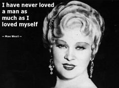 ~Mae West~ Something to remember if a relationship ever turns toxic: if someone is treating you badly, love yourself more than the person; enough to let that person go. Ultimately, you and your well being comes first before any man.