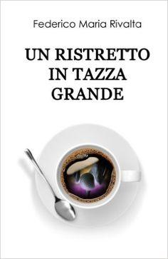 Un ristretto in tazza grande (Riccardo Ranieri's series Vol. 1) eBook: Federico Maria Rivalta: Amazon.it: Kindle Store