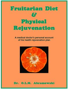 Fruitarian Diet & Physical Rejuvenation e-book