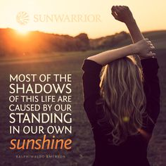"""""""Most of the shadows of this life are caused by our standing in our own sunshine."""" - Emerson"""