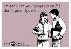 I'm sorry can you repeat yourself? I don't speak dipshidiot.