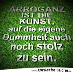 arroganz-ist-die-kunst-auf-die-eigene-dummheit-auch.jpg von Edith auf www.funpot.net
