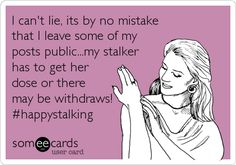 I can't lie, its by no mistake that I leave some of my posts public...my stalker has to get her dose or there may be withdraws! #h.