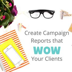 How to Create Blog Campaign Reports that Wow Your Clients