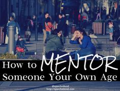 How to Mentor Someone Your Own Age @aparchedsoul