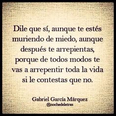 García Márquez era un genio... pero eso sí solo si tu en verdad quieres!!!