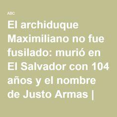 El archiduque Maximiliano no fue fusilado: murió en El Salvador con 104 años y el nombre de Justo Armas   Cultura   - Abc.es