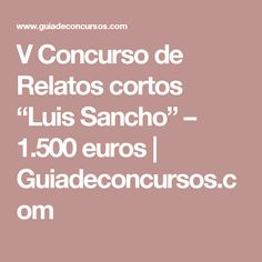 """V Concurso de Relatos cortos """"Luis Sancho"""" – 1.500 euros   Guiadeconcursos.com"""