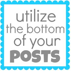 Utilizing the Bottom of Your Post - Something Swanky