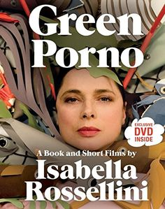 Green Porno: A Book and Short Films by Isabella Rossellin...
