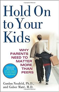 Gordon Neufeld and Gabor Mate, Hold On To Your Kids: Why Parents Need to Matter More than Peers. Gordon Neufeld and Gabor Mate, Hold On To Your Kids: Why Parents Need to Matter More than Peers This book is an examination of the changing context of parenting and more specifically the difficulties facing today's generation Read More »