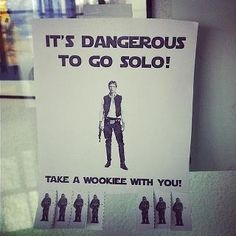 It's dangerous to go Solo! Take a wookie with you!