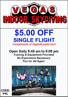 VEGAS INDOOR SKYDIVING —Las Vegas Operating the nation's first vertical wind Tunnel, Vegas Indoor Skydiving will guide you through every step of your dream flight. Start with a brief training class, then suit up to take flight with goggles, earplugs, gloves and a helmet.