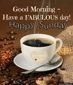 Good Morning Have A Fabulous Day Have A Happy Happy Sunday