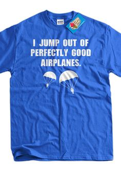 I Jump Out Of Airplanes Sky Diving Parachuting by IceCreamTees, $14.99
