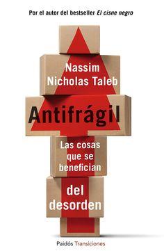 Antifrágil «Las cosas que se benefician del desorden»