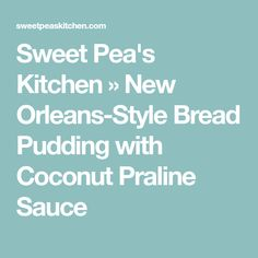 Sweet Pea's Kitchen » New Orleans-Style Bread Pudding with Coconut Praline Sauce