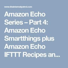 Amazon Echo Series – Part 4: Amazon Echo Smartthings plus Amazon Echo IFTTT Recipes and Hacks to do Much More - The Internet Patrol