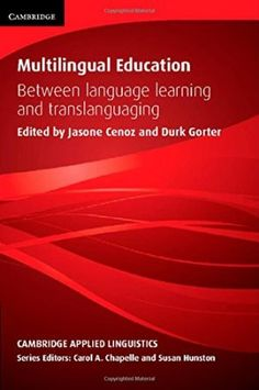 Multilingual education : between language learning and translanguaging / edited by Jasone Cenoz and Durk Gorter - Cambridge : Cambridge University Press, 2015