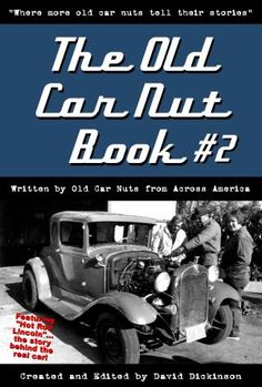 Cover of book 2 in The Old Car Nut Book series, a compilation of personal short stories from old car guys (and gals) across America. Available on Amazon. Go to www.OldCarNutBook.com to find links to Amazon and info about upcoming books.