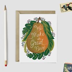 A cute romantic card illustrated with a hand painted pear and foliage, and the message We make a great pair!. Comes with a kraft brown envelope