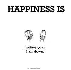http://lastlemon.com/happiness/ha0068/ HAPPINESS IS...letting your hair down.