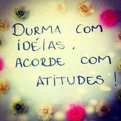 Boa noite e durma com ideias e acorde com atitudes!!