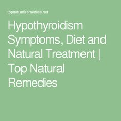 Hypothyroidism Symptoms, Diet and Natural Treatment   Top Natural Remedies