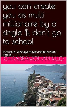 you can create you as multi millionaire by a single $, don't go to school: idea no 2 : akshaya movie and television serials by chandramohan killo http://www.amazon.com/dp/B01CS4JBL4/ref=cm_sw_r_pi_dp_sBb6wb1RWRSME