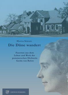 Die Düne wandert - Facetten aus Leben und Werk der pommerschen Dichterin Gerda von Below. von Hanna Spiegel Edition Pommern ISBN 978-3-939680-26-0 160 Seiten mit zahlreichen Abbildungen