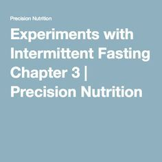Experiments with Intermittent Fasting Chapter 3 | Precision Nutrition