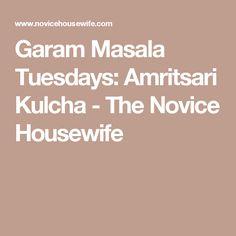 Garam Masala Tuesdays: Amritsari Kulcha - The Novice Housewife