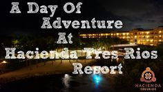 A Day Of Adventure At Hacienda Tres Rios Resort