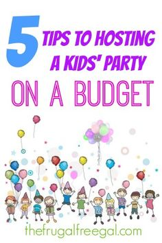 Five Tips to Hosting a Kids' Party on a Budget