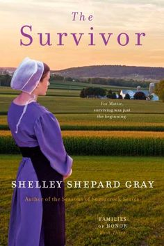 THE SURVIVOR by Shelley Shepard Gray.  Book #3-Families of Honor series.  Mattie's body has survived her battle with cancer, but can she find the man who can mend her lonely heart?  The only man who's ever made her heart beat faster is Graham Weaver.  Is it finally time for their friendship to become something more?  But cruel gossip is spreading, claiming that Graham's the father of Jenna Yoder's baby. Will Mattie's dreams of a happily-ever-after be crushed before they've left the ground?