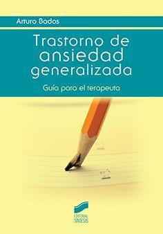 Trastorno de ansiedad generalizada : guía para el terapeuta / Arturo Bados