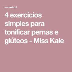 4 exercícios simples para tonificar pernas e glúteos - Miss Kale