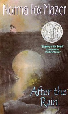 After the Rain by Norma Fox Mazer, honor award 1988: girl nurses grandfather until his death, comes to understandings.