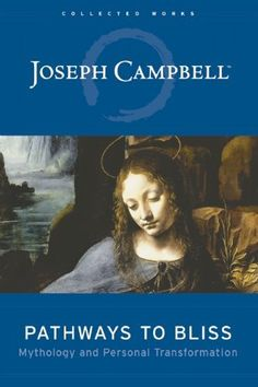 Pathways to Bliss: Mythology and Personal Transformation by Joseph Campbell, http://www.amazon.com/dp/1577314719/ref=cm_sw_r_pi_dp_AOlYqb1X9BAF3