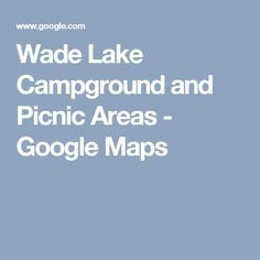 Perfect Wade Lake Campground and Picnic Areas Google Maps