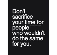 Stop Giving Your All To Selfish People Its Time To Stop Giving Your