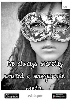 I've always secretly wanted a masquerade party.